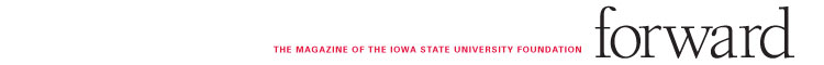 Forward - The Magazine of the Iowa State University Foundation